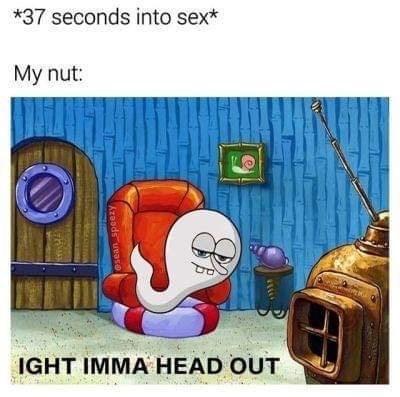 Cartoon - *37 seconds into sex* My nut: IGHT IMMA HEAD OUT Azasds uease