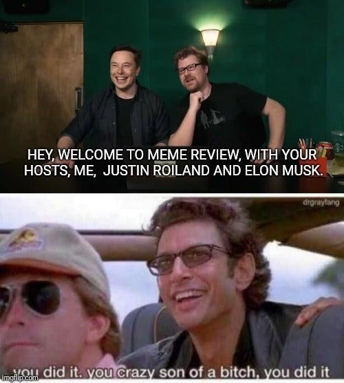 Photo caption - HEY, WELCOME TO MEME REVIEW, WITH YOUR HOSTS, ME, JUSTIN ROILAND AND ELON MUSK. drgrayfang imab6o did it. you crazy son of a bitch, you did it VOU