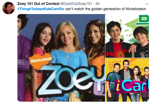 Product - Zoey 101 Out of Context @OutofCxtZoey101 2h #ThingsTodaysKidsCant Do can't watch the golden generation of Nickelodeon N LiCar