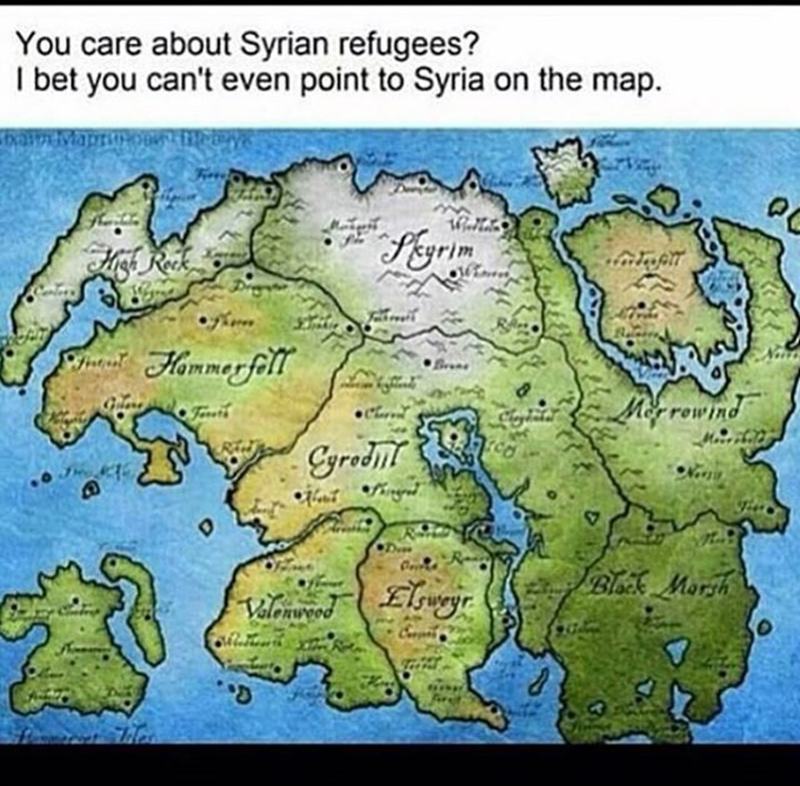Map - You care about Syrian refugees? I bet you can't even point to Syria on the map L Rek Prgy PHommerfl rea Merrowind Feruth grodnt D Ca R BlokMorsh Valonuweed Trerd