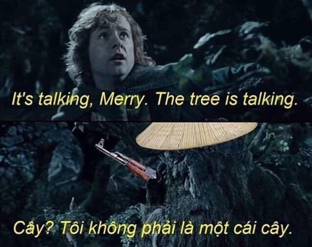 Organism - It's talkihg, Merry. The tree is talking. Cay? Toi khong phải là một cái cây.