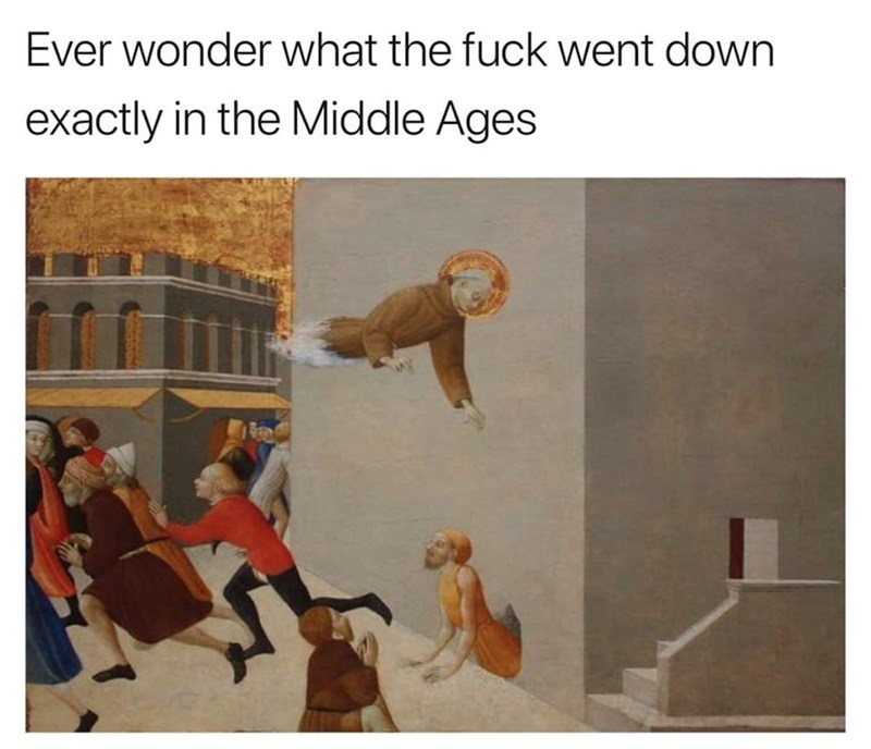 Text - Ever wonder what the fuck went down exactly in the Middle Ages
