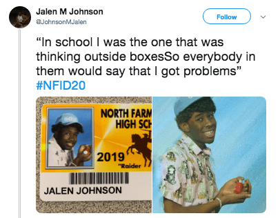 """Text - Jalen M Johnson Follow JohnsonMJalen """"In school I was the one that was thinking outside boxesSo everybody in them would say that I got problems"""" #NFID20 NORTH FARM HIGH SCH 2019 """"Raider JALEN JOHNSON"""