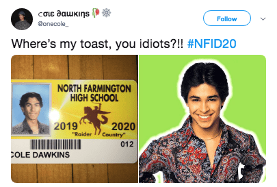"Text - εσιε θαυκιης D Follow onecole Where's my toast, you idiots?!! #NFID20 NORTH FARMINGTON HIGH SCHOOL 2019 ""Raider 1Country"" 2020 012 COLE DAWKINS"