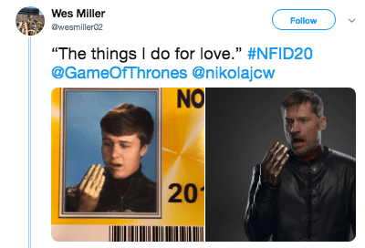 """Text - Wes Miller Follow @wesmiller02 The things I do for love."""" #NFID20 @GameOfThrones @nikolajcw NO 20"""