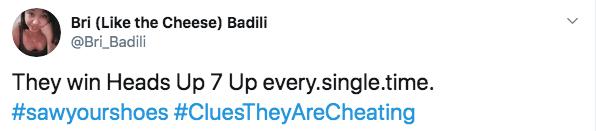 Text - Bri (Like the Cheese) Badili @Bri Badili They win Heads Up 7 Up every.single.time. #sawyourshoes #CluesTheyAreCheating