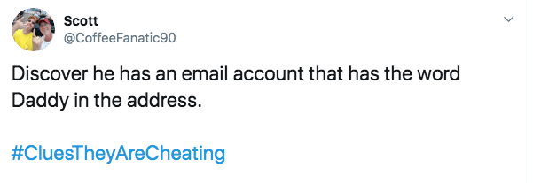 Text - Scott @CoffeeFanatic90 Discover he has an email account that has the word Daddy in the address #CluesTheyAreCheating