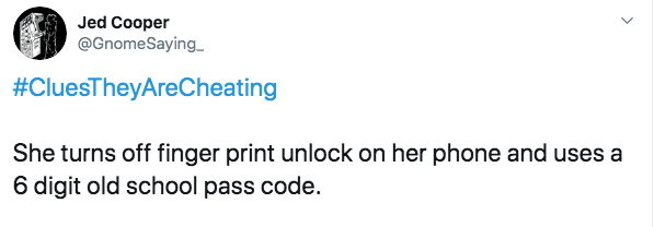 Text - Jed Cooper @GnomeSaying #CluesTheyAreCheating She turns off finger print unlock on her phone and uses a 6 digit old school pass code.