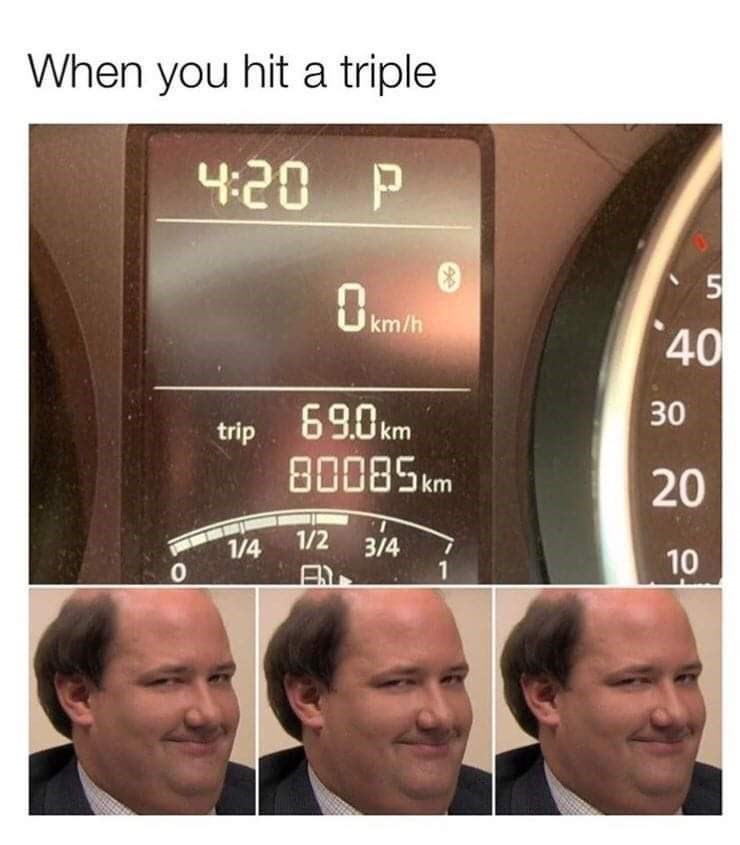 "Funny meme that reads, ""When you hit a triple"" above a pic of the numbers on a car's dashboard that include 69 and 420"