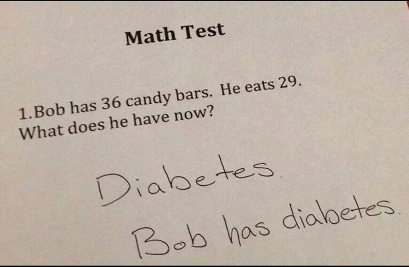 Text - Math Test 1.Bob has 36 candy bars. He eats 29. What does he have now? Diabetes Bob has dialoetes