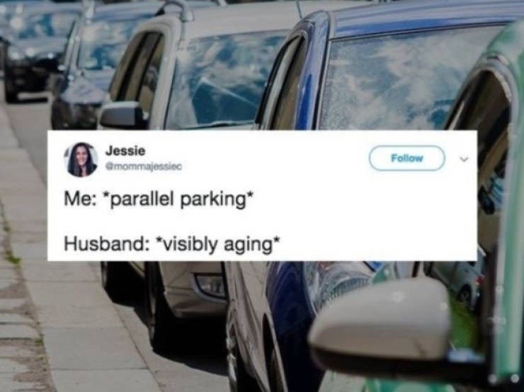 "Vehicle - Jessie Follow emommajessiec Me: ""parallel parking* Husband: ""visibly aging"