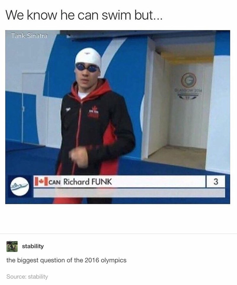 "Funny meme that reads, ""We know he can swim but..."" followed by a photo of Canadian Swimmer that reads, ""Can. Richard Funk"""