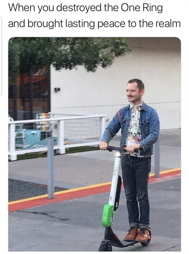 Kick scooter - When you destroyed the One Ring and brought lasting peace to the realm
