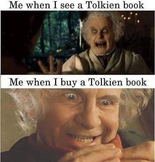 Face - Me when I see a Tolkien book Me when I buy a Tolkien book