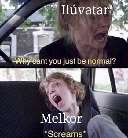 Facial expression - Ilúvatar Why eant you just be normal? Melkor Screams*