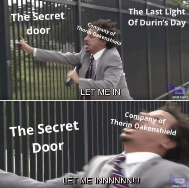 Photo caption - The Last Light Of Durin's Day The Secret Company of Thorin Oakenshield door LET ME IN fadult swim Company of Thorin Oakenshield The Secret Door LET ME INNNNNN!!! fadult awh