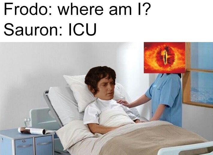 Comfort - Frodo: where am l? Sauron: ICU