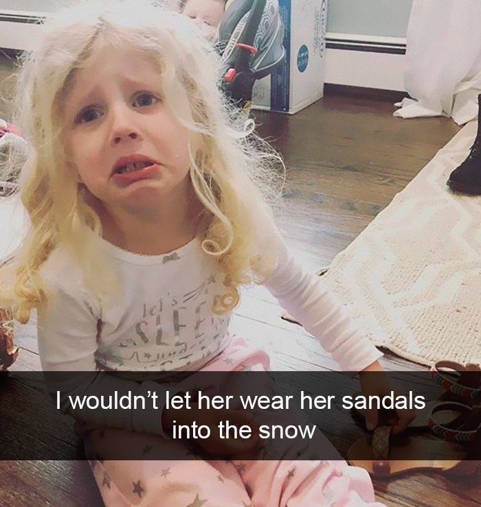 Face - lel I wouldn't let her wear her sandals into the snow C 4 p