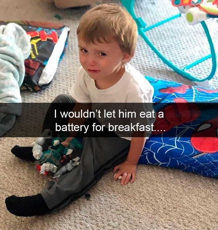 Child - I wouldn't let him eat a battery for breakfast....