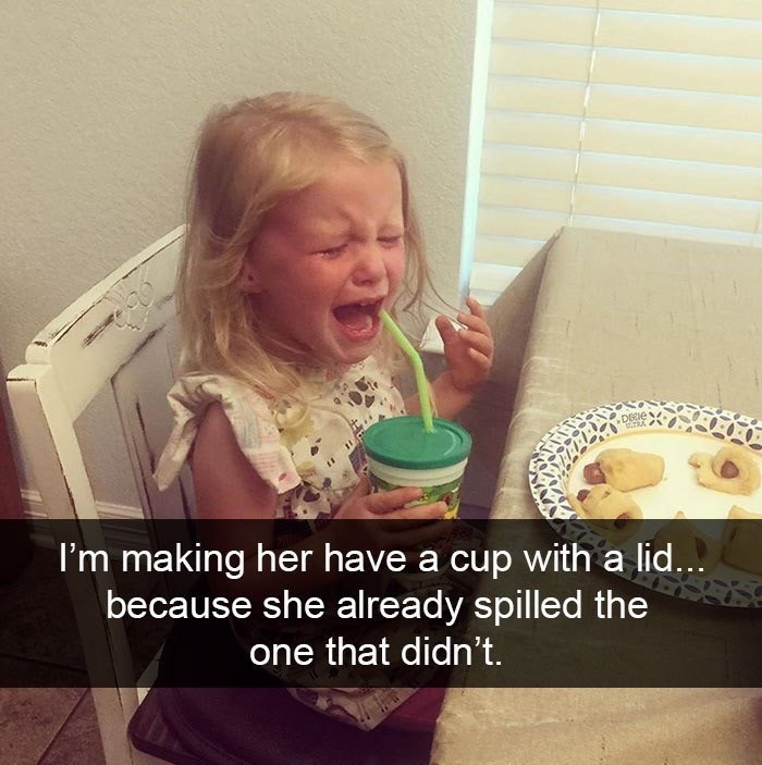 Child - Facial expression - DEEE I'm making her have a cup with a lid... because she already spilled the one that didn't.