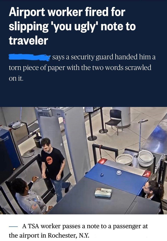 Product - Airport worker fired for slipping 'you ugly' note to traveler says a security guard handed him a torn piece of paper with the two words scrawled on it. A TSA worker passes a note to a passenger at the airport in Rochester, N.Y.