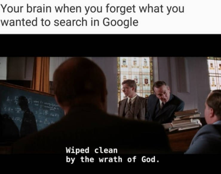 Photo caption - Your brain when you forget what you wanted to search in Google Wiped clean by the wrath of God.
