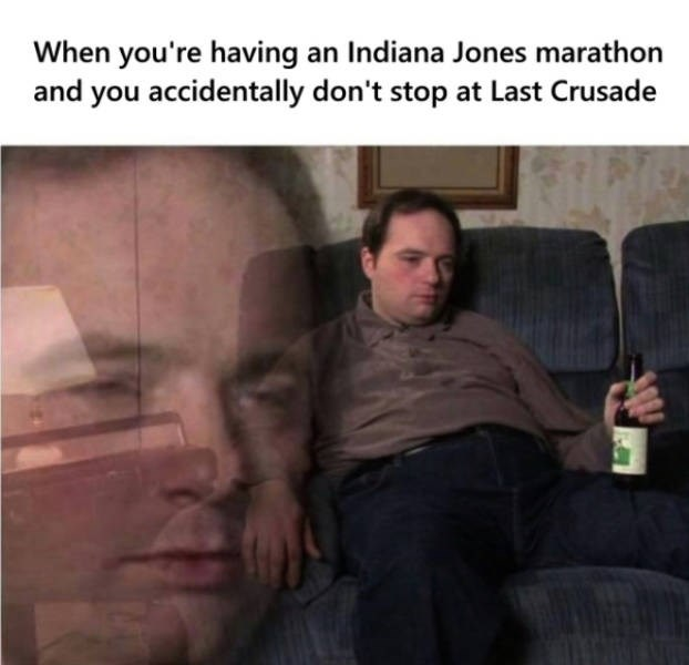 Photo caption - When you're having an Indiana Jones marathon and you accidentally don't stop at Last Crusade