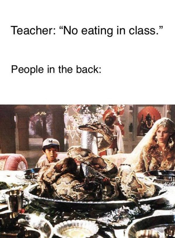 "Human - Teacher: ""No eating in class."" People in the back:"