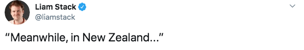 """twitter - Text - Liam Stack @liamstack """"Meanwhile, in New Zealand..."""""""