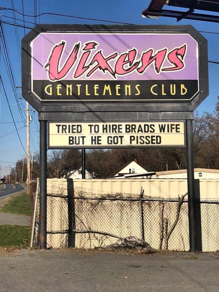 Signage - VisenS GENTLEMENS CLUB TRIED TO HIRE BRADS WIFE BUT HE GOT PISSED