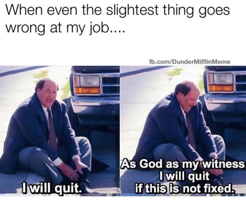 Transport - When even the slightest thing goes wrong at my job.... fb.com/DunderMifflinMeme As God as my witness I will quit if this is not fixed Owill quit.