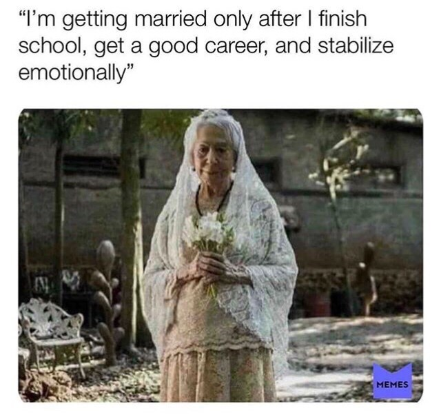 """Text - """"I'm getting married only after I finish school, get a good career, and stabilize emotionally"""" MEMES"""
