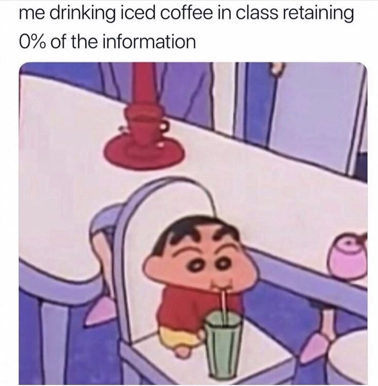Cartoon - me drinking iced coffee in class retaining 0% of the information