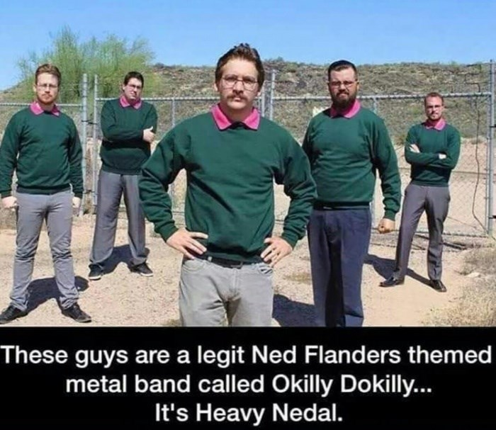 People - These guys are a legit Ned Flanders themed metal band called Okilly Dokilly... It's Heavy Nedal.