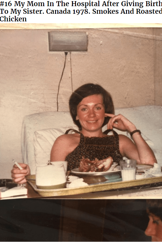Photo caption - #16 My Mom In The Hospital After Giving Birth To My Sister. Canada 1978. Smokes And Roasted Chicken