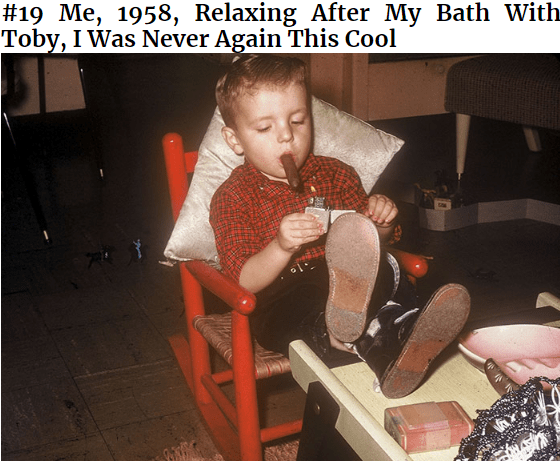 Photo caption - #19 Me, 1958, Relaxing After My Bath With Toby, I Was Never Again This Cool CocaCoa Cola