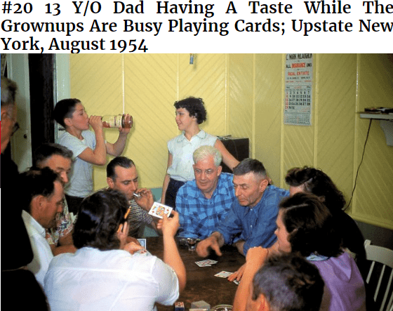 Community - # 20 13 Y/O Dad Having A Taste While The Grownups Are Busy Playing Cards; Upstate New York, August 1954 AMA BL ESTATE