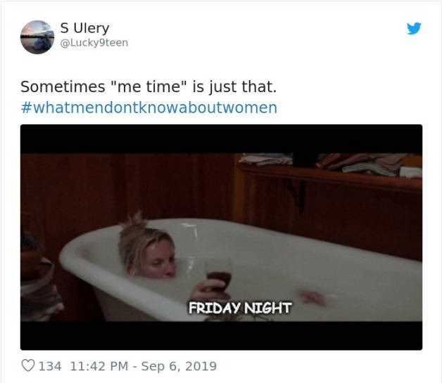 """Bathtub - S Ulery Lucky9teen Sometimes """"me time"""" is just that. #whatmendontknowaboutwomen FRIDAY NIGHT V134 11:42 PM - Sep 6, 2019"""