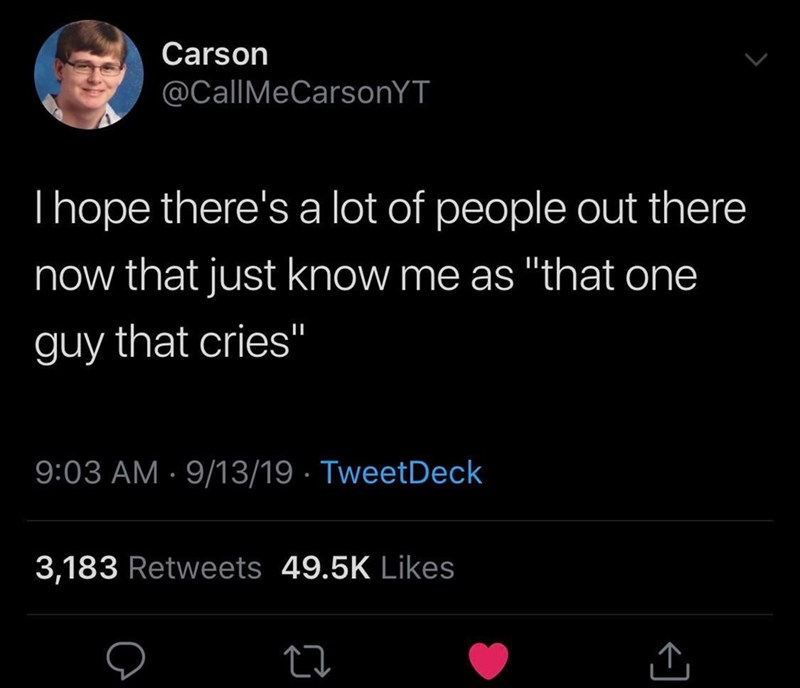 """Text - Carson @CallMeCarsonYT I hope there's a lot of people out there now that just know me as """"that one II guy that cries"""" 9:03 AM 9/13/19 TweetDeck 3,183 Retweets 49.5K Likes"""