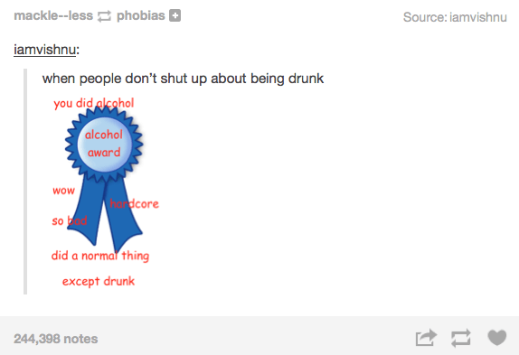 Text - mackle--less phobias Source: iamvishnu iamvishnu: when people don't shut up about being drunk you did alcohol alcohol award wow dcore so did a normar thing except drunk 244,398 notes