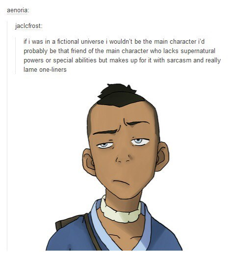 Face - aenoria: jaclcfrost: if i was in a fictional universe i wouldn't be the main character i'd probably be that friend of the main character who lacks supernatural powers or special abilities but makes up for it with sarcasm and really lame one-liners