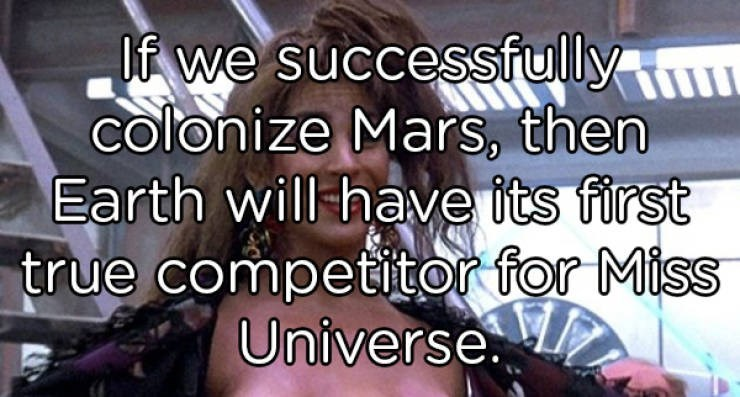 Font - If we successfully colonize Mars, then Earth will have its first true competitor for Miss Universe