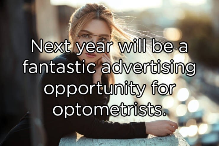 Text - Nexit year will be a fantastic advertising opportunity for optometrists.a