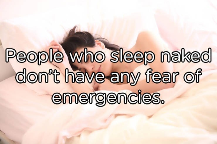 Text - People who sleep naked don't have any fear of emergencies.