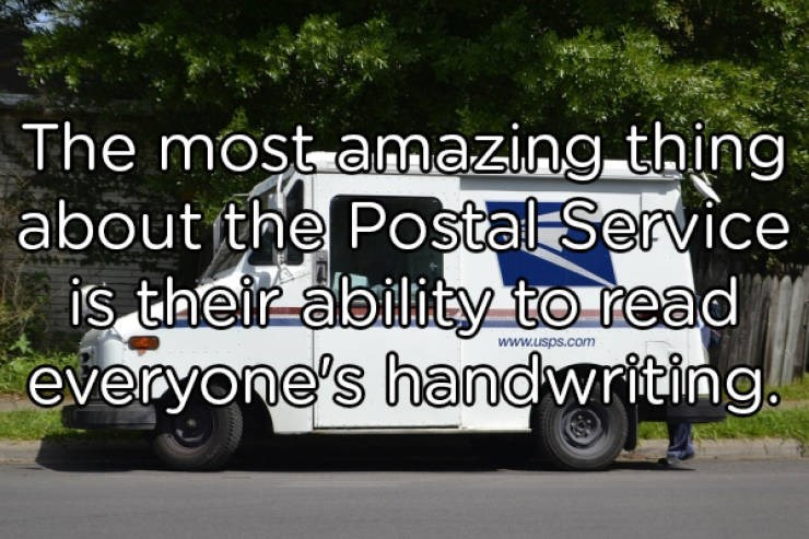 Land vehicle - The most amazing thing about the Postal Service is their ability to read everyone's handwriting www.usps.com
