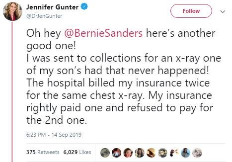 Text - Jennifer Gunter Follow @DrienGunter Oh hey@BernieSanders here's another good one! I was sent to collections for an x-ray one of my son's had that never happened! The hospital billed my insurance twice for the same chest x-ray. My insurance rightly paid one and refused to pay for the 2nd one. 6:23 PM - 14 Sep 2019 375 Retweets 6.029 Likes