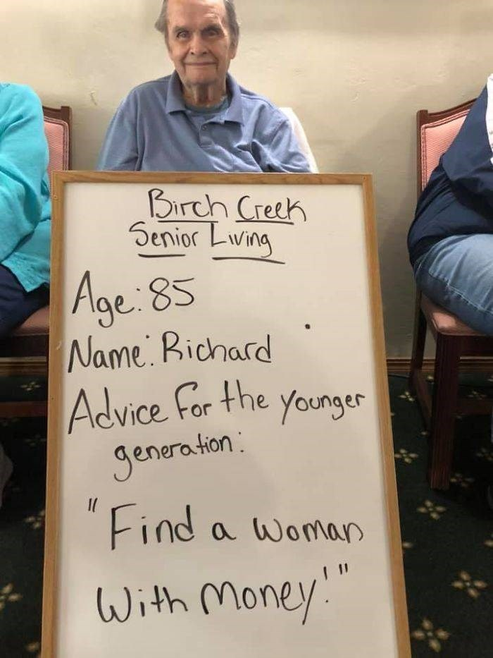 Text - Birch Creek Senior Lwing Age 85 Name. Bichard Advice For the younger generation Il Find a Woman With Money