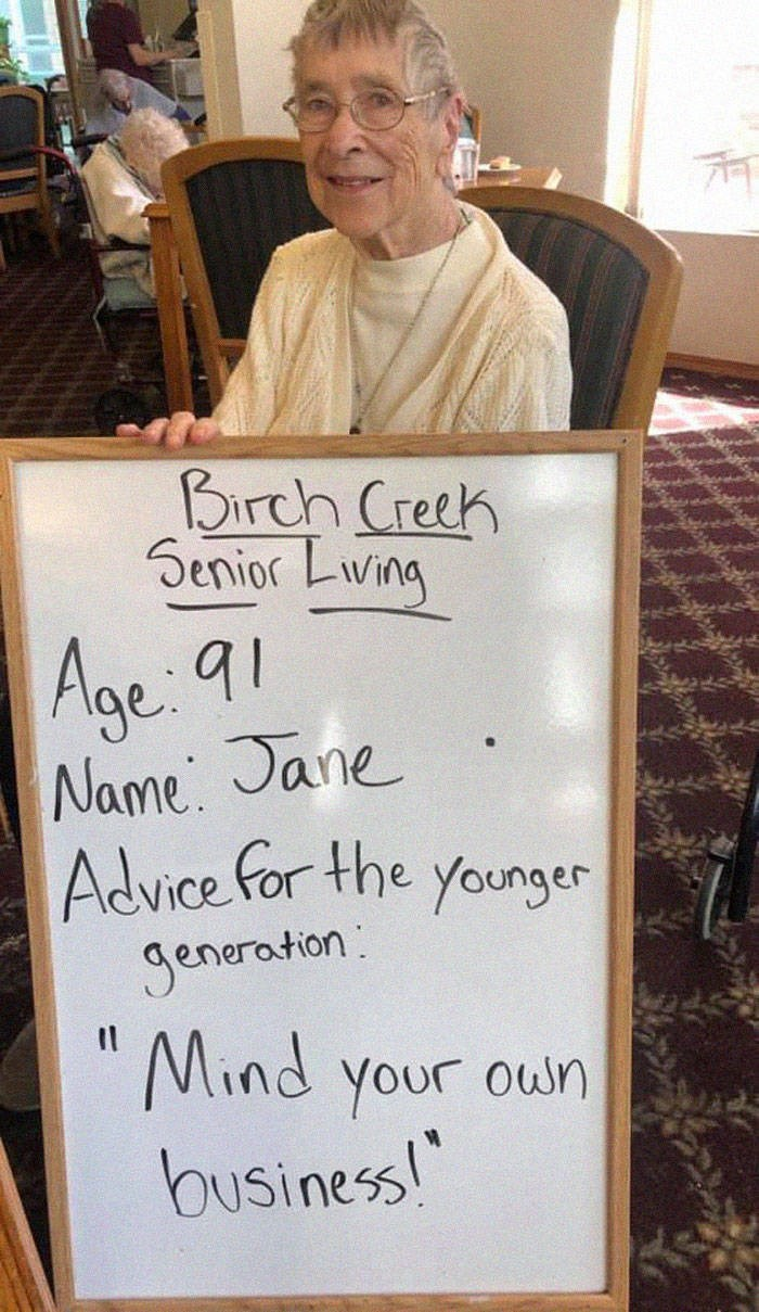Text - Birch Creek Senior Lwing Age 91 Name. Jane Advice for the younger Seneration: Mind your oun business!