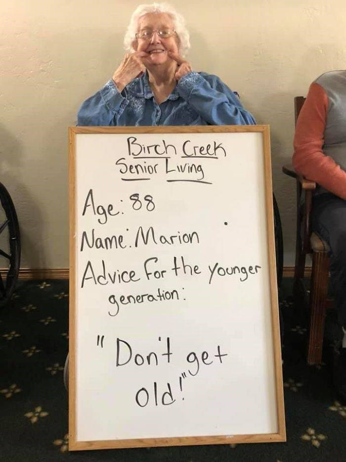 Font - Birch Creek Senior Lving Age: 88 Name Marion Advice For the younger Jenera tion: Dont get Old!
