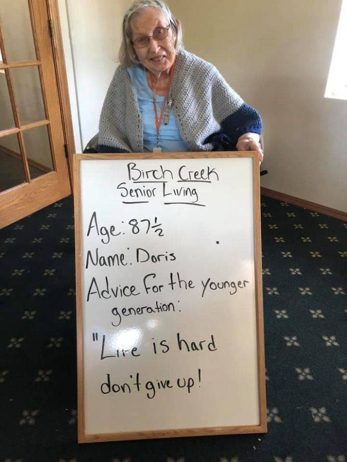 """Text - Birch Creeh Senior Lwing Age 874 Name Doris Advice for the younger Jenera tion: """"ire is hard don't gie up! х и"""